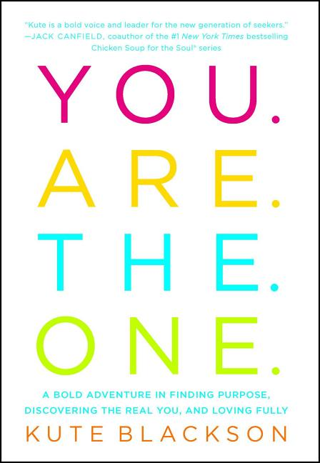 You Are The One: A Bold Adventure in Finding Purpose, Discovering the Real You, and Loving Fully....