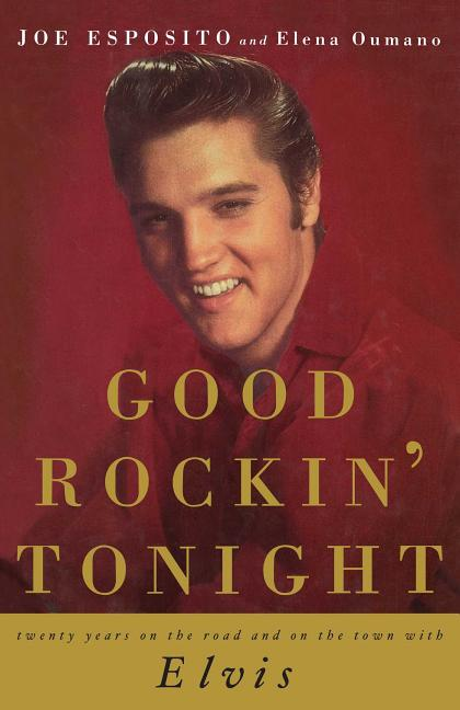Good Rockin' Tonight: Twenty Years on the Road and on the Town with Elvis. Joe Esposito.