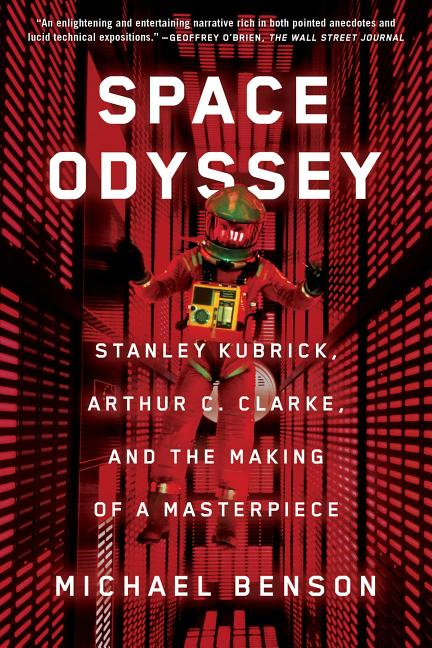 Space Odyssey: Stanley Kubrick, Arthur C. Clarke, and the Making of a Masterpiece. Michael Benson