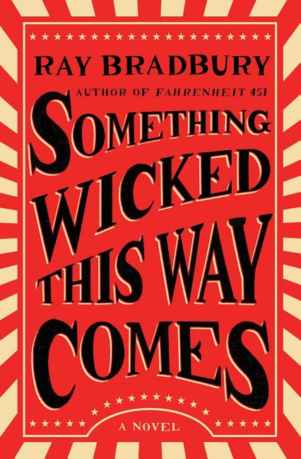 Something Wicked This Way Comes: A Novel. Ray Bradbury