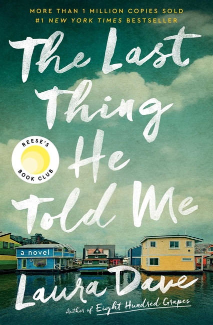 The Last Thing He Told Me: A Novel. Laura Dave.