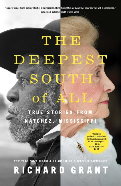 The Deepest South of All: True Stories from Natchez, Mississippi. Richard Grant