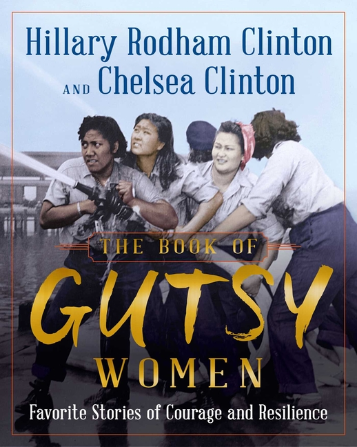 The Book of Gutsy Women: Favorite Stories of Courage and Resilience. Hillary Rodham Clinton,...