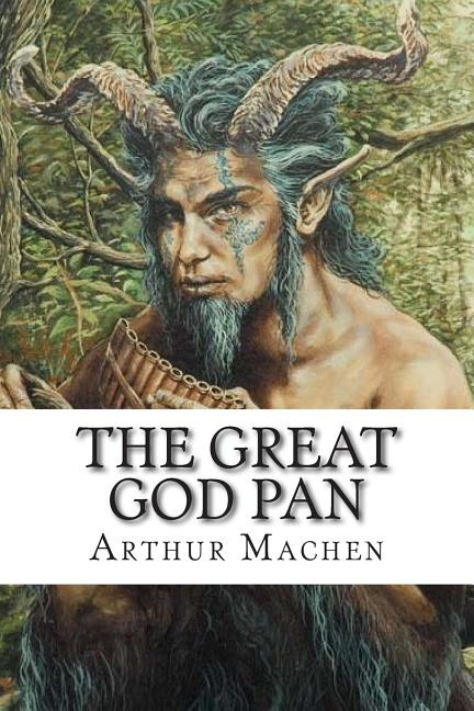 The Great God Pan. Arthur Machen