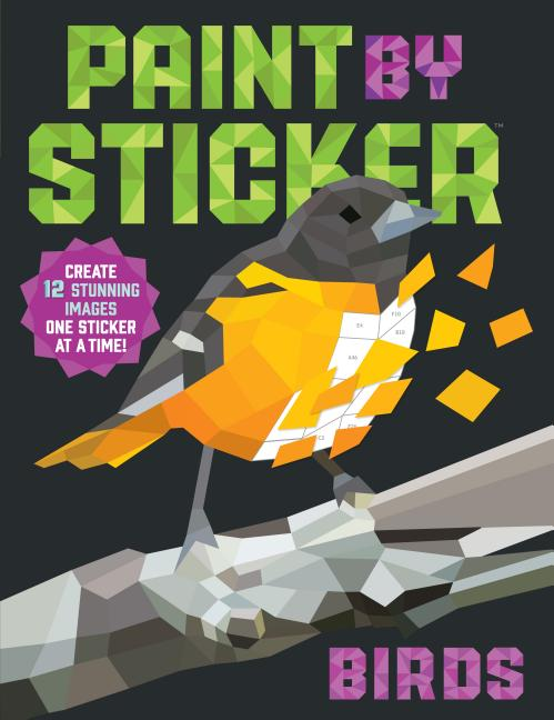 Paint by Sticker: Birds: Create 12 Stunning Images One Sticker at a Time! Workman Publishing.