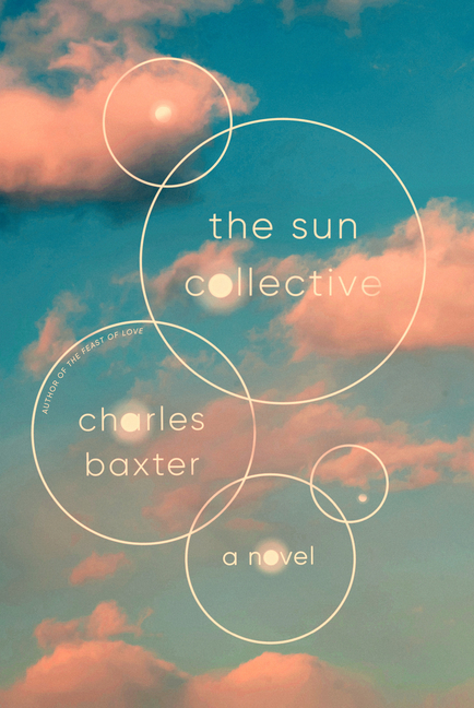 The Sun Collective: A Novel. Charles Baxter