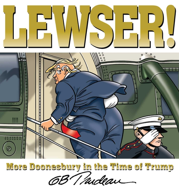 LEWSER!: More Doonesbury in the Time of Trump. G. B. Trudeau