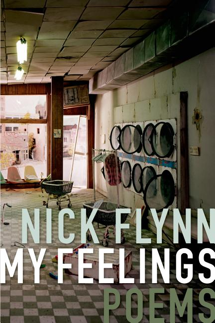 My Feelings: Poems. Nick Flynn