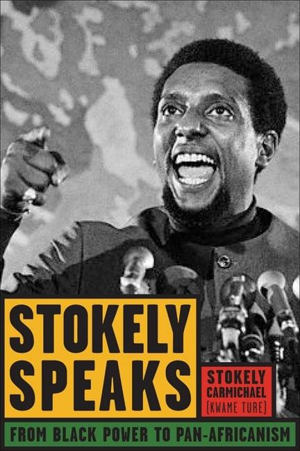 Stokely Speaks: From Black Power to Pan-Africanism. Stokely Carmichael, Mumia Abu-Jamal, Kwame Ture.