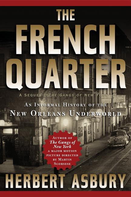The French Quarter: An Informal History of the New Orleans Underworld. Herbert Asbury