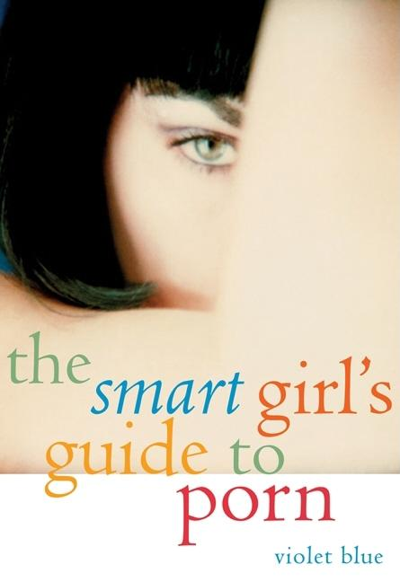 The Smart Girl's Guide to Porn. Violet Blue.