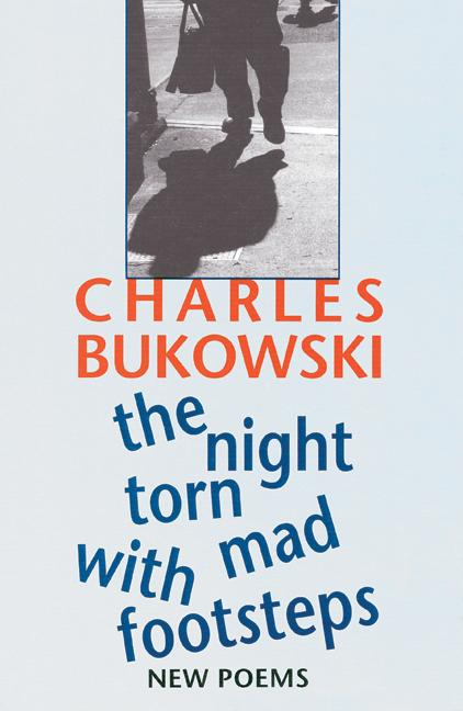 The Night Torn Mad With Footsteps. Charles Bukowski