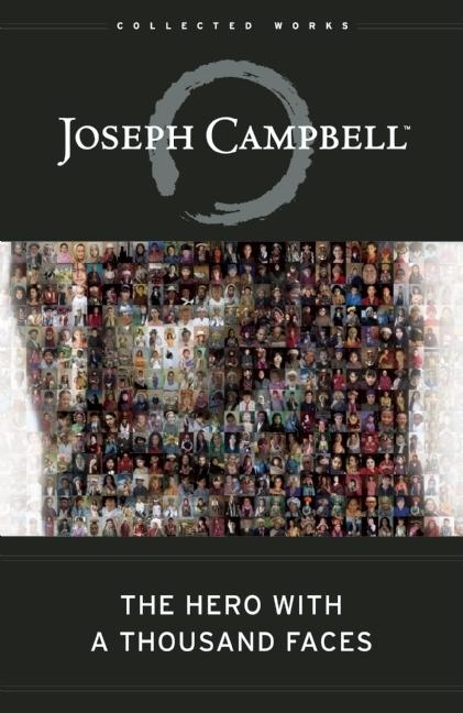 The Hero with a Thousand Faces (The Collected Works of Joseph Campbell). Joseph Campbell.
