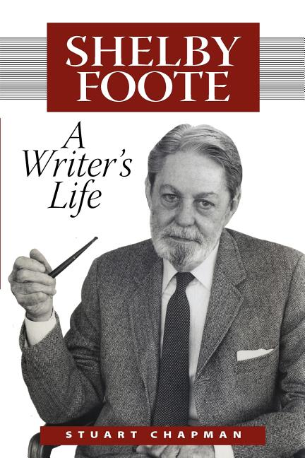 Shelby Foote: A Writer's Life (Willie Morris Books in Memoir And Biography). C. Stuart Chapman