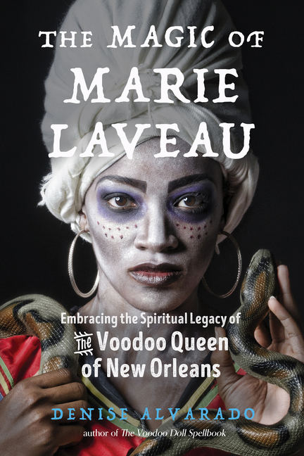 The Magic of Marie Laveau: Embracing the Spiritual Legacy of the Voodoo Queen of New Orleans....