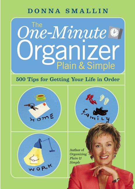 The One-Minute Organizer Plain & Simple: 500 Tips for Getting Your Life in Order. Donna Smallin