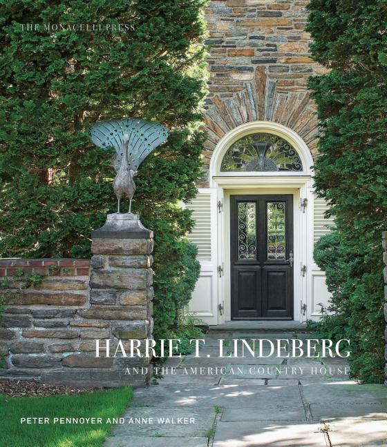 Harrie T. Lindeberg and the American Country House. Peter Pennoyer, Anne Walker