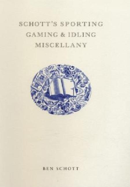 Schott's Sporting, Gaming, and Idling Miscellany. Ben Schott