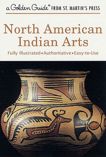 North American Indian Arts (A Golden Guide). Andrew Hunter Whiteford