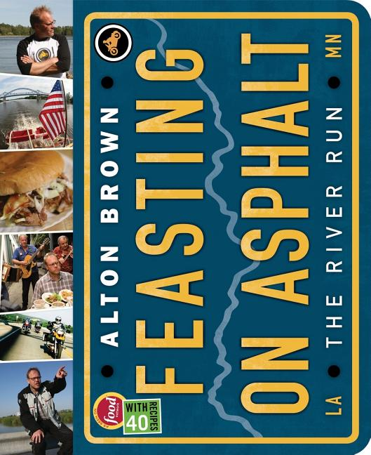 Feasting on Asphalt: The River Run. Alton Brown
