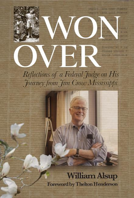 Won Over: Reflections of a Federal Judge on His Journey from Jim Crow Mississippi. William Alsup