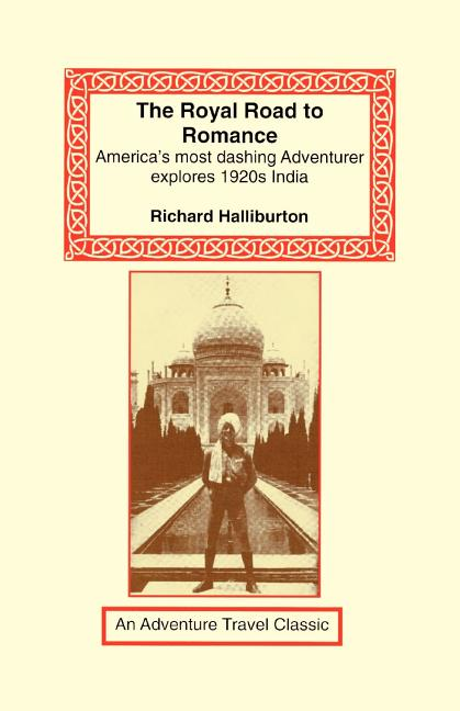 The Royal Road to Romance: American's Most Dashing Adventurer Explores 1920s India (Adventure...