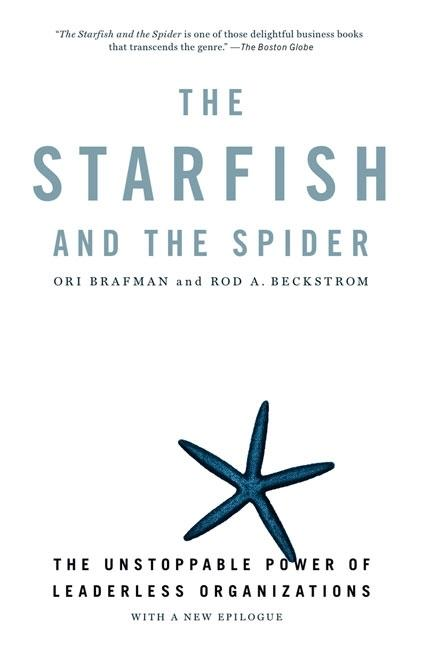 The Starfish and the Spider: The Unstoppable Power of Leaderless Organizations. Ori Brafman, Rod...