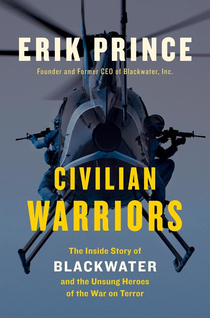 Civilian Warriors: The Inside Story of Blackwater and the Unsung Heroes of the War on Terror....