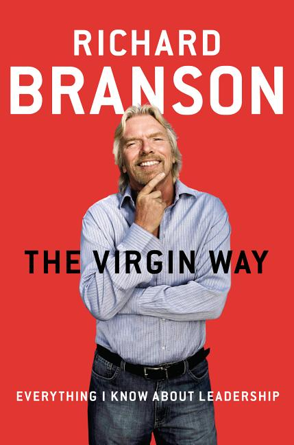 The Virgin Way: Everything I Know About Leadership. Richard Branson