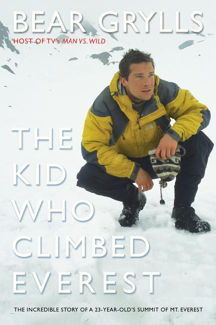 The Kid Who Climbed Everest: The Incredible Story of a 23-Year-Old's Summit of Mt. Everest. Bear...