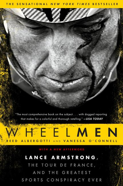 Wheelmen: Lance Armstrong, the Tour de France, and the Greatest Sports Conspiracy Ever. Reed...