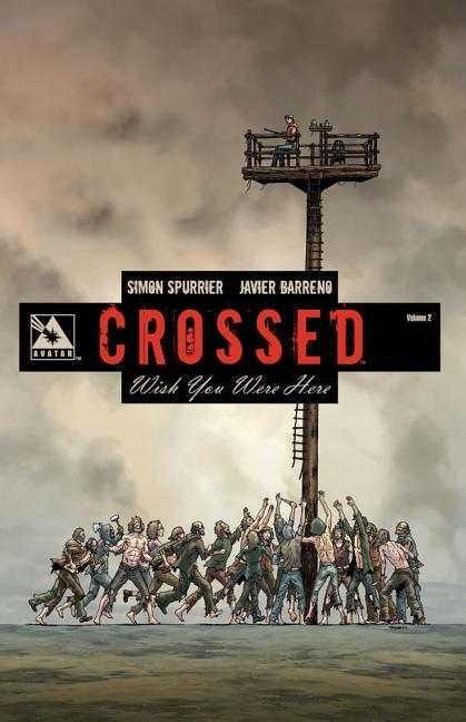 Crossed: Wish You Were Here Volume 2. Simon Spurrier