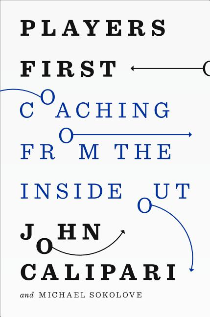 Players First: Coaching from the Inside Out. John Calipari, Michael Sokolove