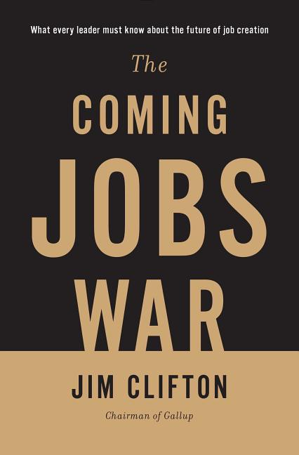 Coming Jobs War. Jim Clifton