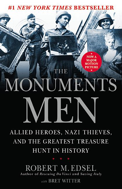 The Monuments Men: Allied Heroes, Nazi Thieves and the Greatest Treasure Hunt in History. Robert...