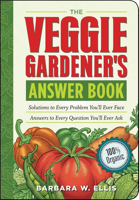 The Veggie Gardener's Answer Book: Solutions to Every Problem You'll Ever Face; Answers to Every...