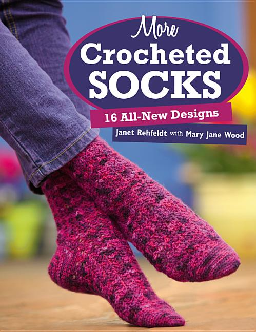 More Crocheted Socks: 16 All-New Designs. Janet Rehfeldt.