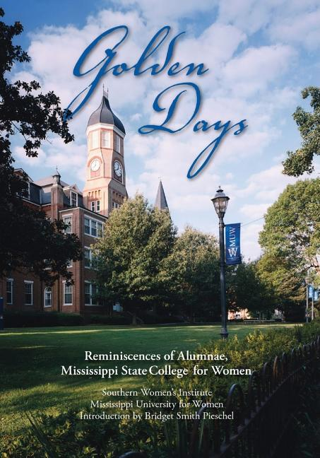 Golden Days: Reminiscences of Alumnae, Mississippi State College for Women [SIGNED]. Bridget...