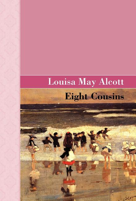 Eight Cousins. Louisa May Alcott.