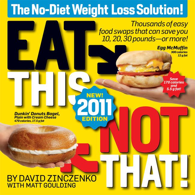 Eat This, Not That! 2011: Thousands of easy food swaps that can save you 10, 20, 30 pounds--or...