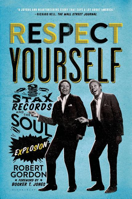Respect Yourself: Stax Records and the Soul Explosion. Robert Gordon