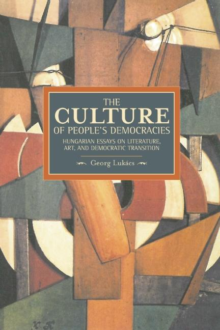 The Culture of People's Democracy: Hungarian Essays on Literature, Art, and Democratic...