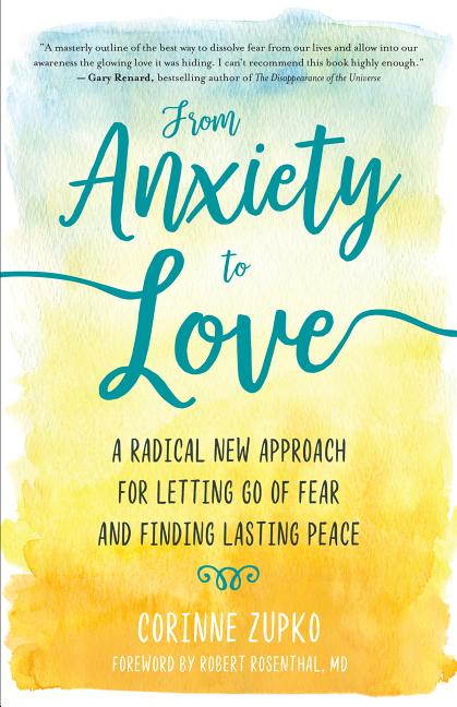 From Anxiety to Love: A Radical New Approach for Letting Go of Fear and Finding Lasting Peace....