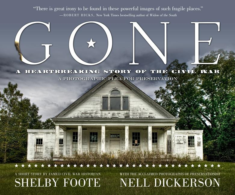 Gone: A Photographic Plea For Preservation. Nell Dickerson, Shelby Foote, Robert Hicks, Foreword