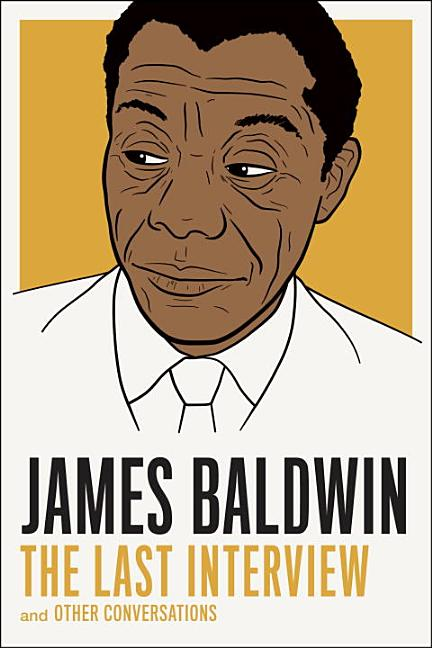 James Baldwin: The Last Interview: and other Conversations (The Last Interview Series). James Baldwin.