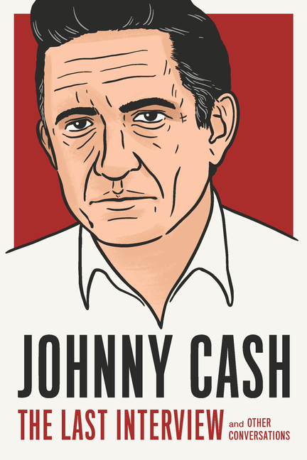 Johnny Cash: The Last Interview: and Other Conversations (The Last Interview Series). Johnny Cash