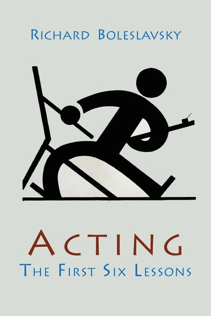 Acting; The First Six Lessons. Richard Boleslavsky