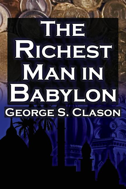 The Richest Man in Babylon: George S. Clason's Bestselling Guide to Financial Success: Saving...