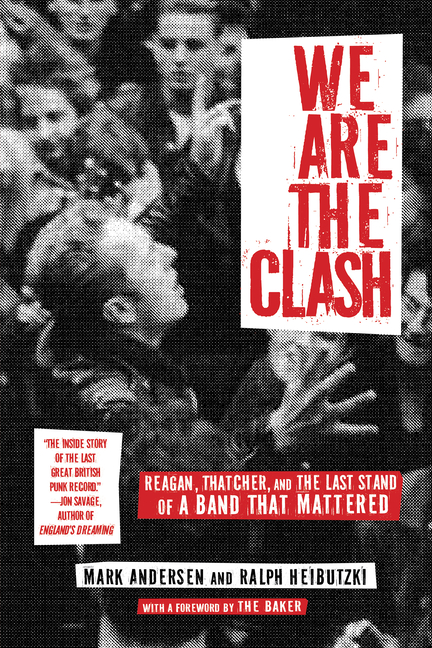 We Are The Clash: Reagan, Thatcher, and the Last Stand of a Band That Mattered. Mark Andersen,...