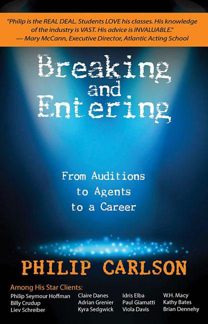 Breaking and Entering: A Manual for the Working Actor: From Auditions to Agents to a Career....